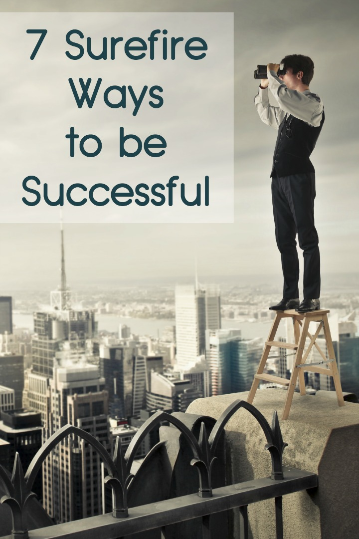 7 Surefire Ways  to be Successful ~