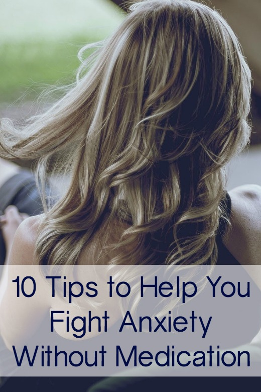 10 Tips to Help You Fight Anxiety Without Medication ~