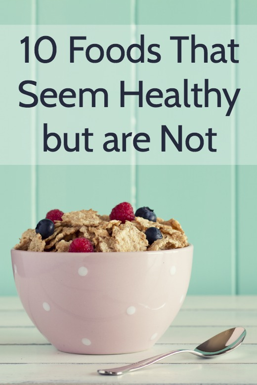 10 Foods That Seem Healthy but are Not ~