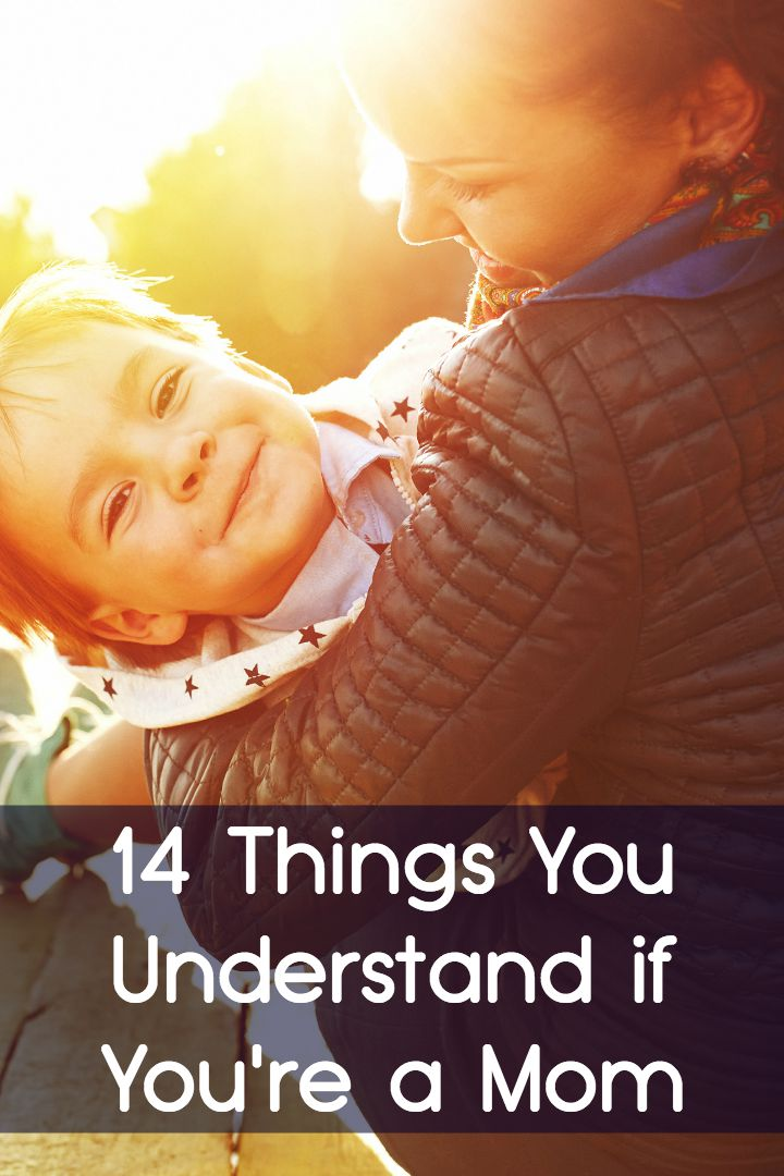 14 Things You Understand if You're a Mom ~