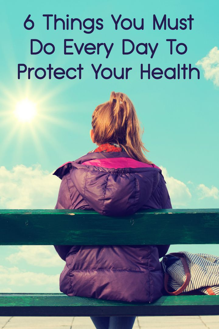 6 Things You Must Do Every Day To Protect Your Health ~