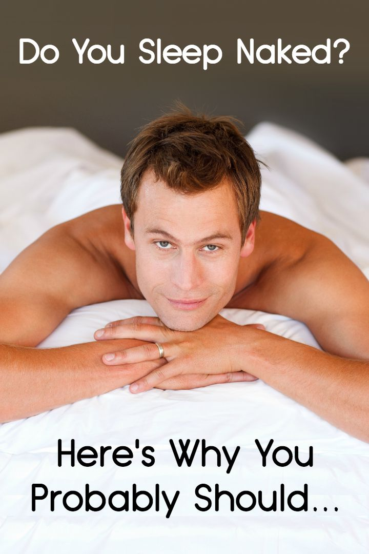Do You Sleep Naked Here's Why You Probably Should... ~