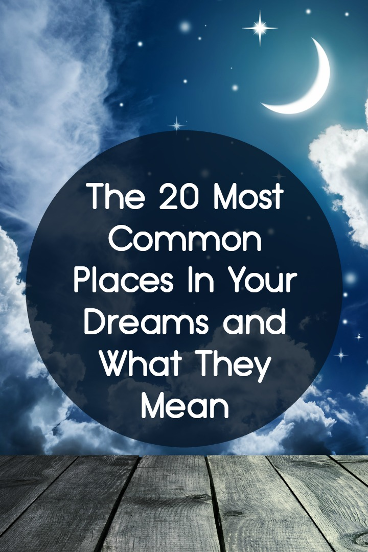 The 20 Most Common Places In Your Dreams and What They Mean ~
