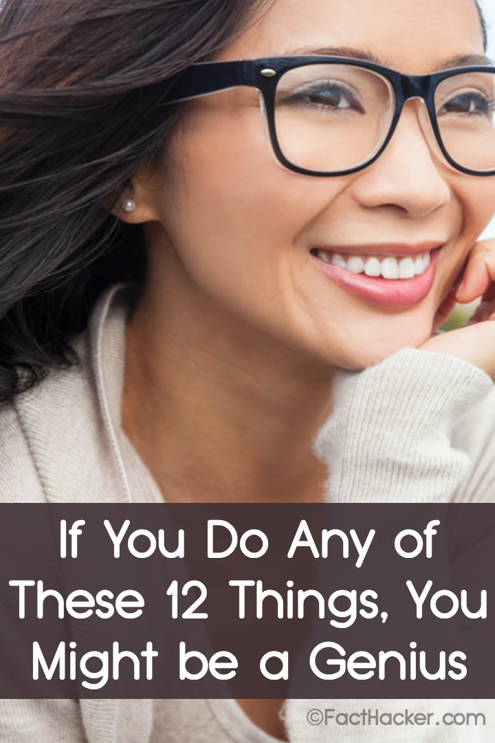 If You Do Any of These 12 Things, You Might be a Genius ~ https://facthacker.com/you-might-be-a-genius/